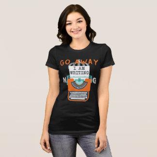 Go Away I'm Writing T-Shirt