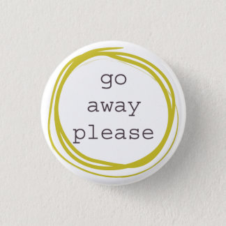 Go Away Please I need space 1 Inch Round Button