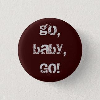 go, baby, GO! 1 Inch Round Button