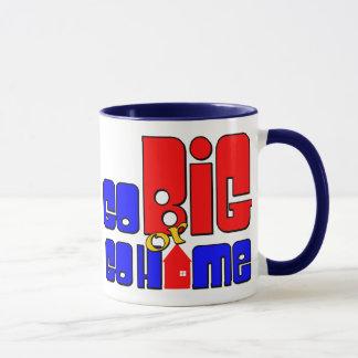 Go Big or Go Home Mug