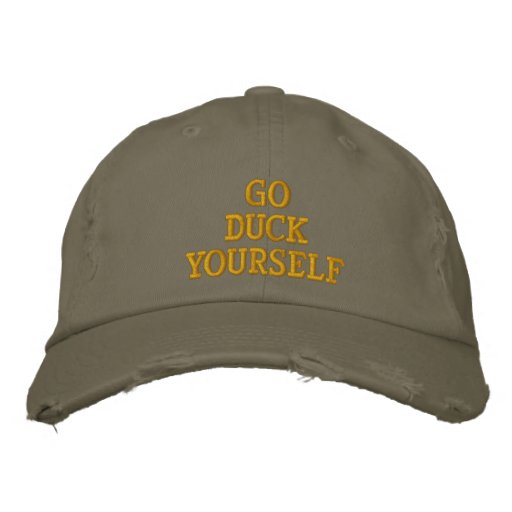 Go DUCK Yourself Embroidered Hats
