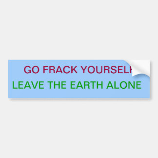Go Frack Yourself Bumper Sticker