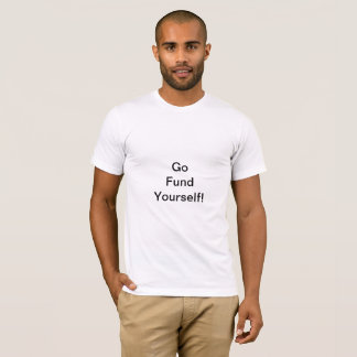 Go Fund Yourself! T-Shirt