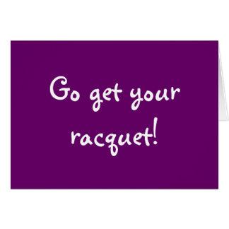 Go get your racquet! card