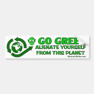 Go Green. Alienate Yourself From This Planet Bumper Sticker