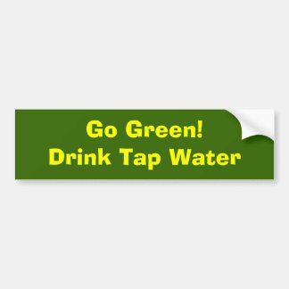 Go Green! Drink Tap Water Bumper Sticker