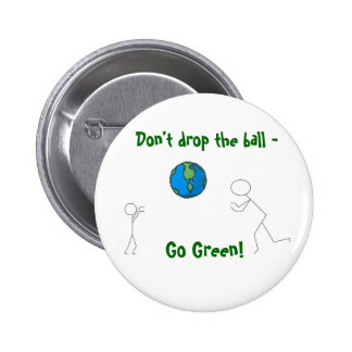 go green earth Don t drop the ball - Go Green Pinback Buttons