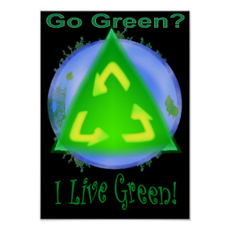 Go Green? ... I Live Green! Poster