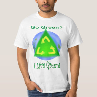 Go Green? ... I Live Green! Tshirts