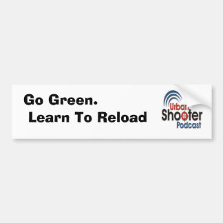 Go Green.  Learn To Reload Bumper Sticker