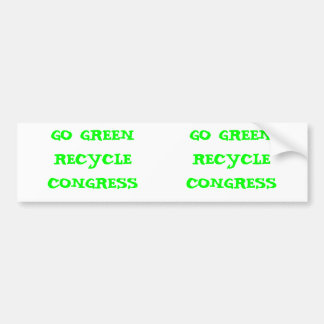GO GREEN RECYCLE CONGRESS: 2 for 1 Bumper Sticker