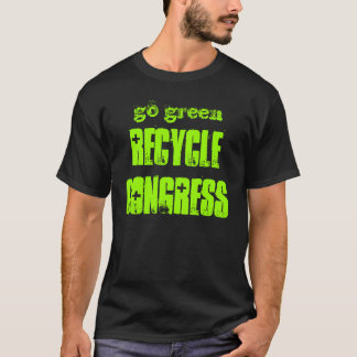 go green, RECYCLE CONGRESS T-Shirt