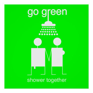 Go Green - Shower Together Wall Poster