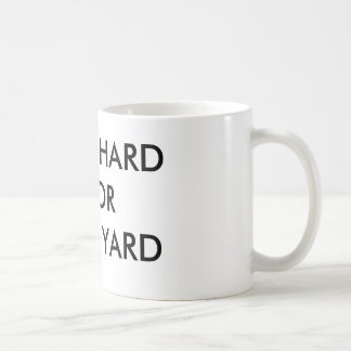 GO HARD OR GO YARD CUP