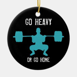 Go Heavy Or Go Home - Weight Lifting Ceramic Ornament
