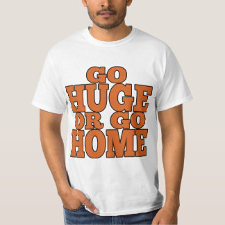 Go Huge or Go Home Orange Letters T-Shirt