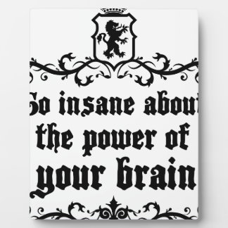 Go Insane About The Power Of Your Brain Plaque