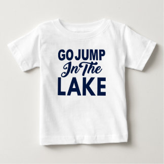 Go Jump In The Lake Baby T-Shirt