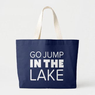 GO JUMP IN THE LAKE LARGE TOTE BAG