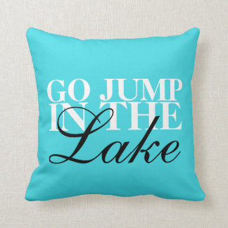 """""""Go Jump In The Lake"""" throw pillow 16"""" x 16"""""""