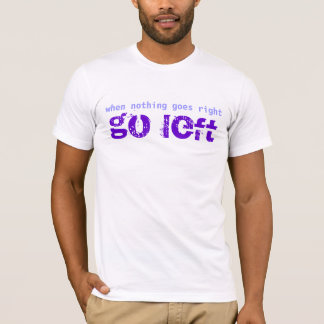 Go Left When Nothing Goes Right Text Design T-Shirt