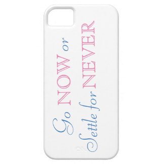 Go Now or Settle for Never! Case For The iPhone 5