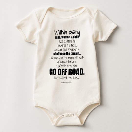 Go off road.  Your soul will thank you. Baby Bodysuit