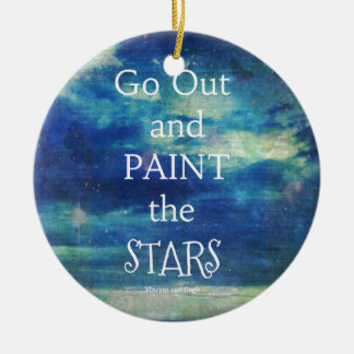Go Out and paint the Stars Vincent van Gogh quote Round Ceramic Ornament