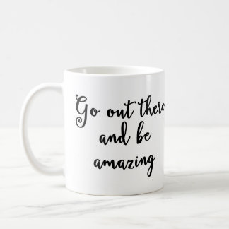 Go out there and be amazing Mug