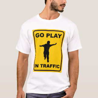 Go Play in Traffic T-Shirt