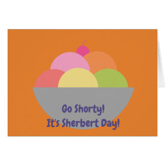 Go Shorty It's Sherbert Your Birthday Card