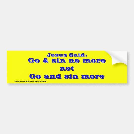 Go & sin no more bumper sticker