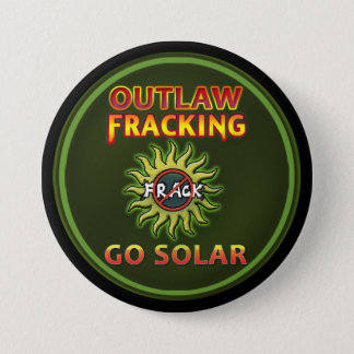 """GO SOLAR - Outlaw Fracking"" Button"