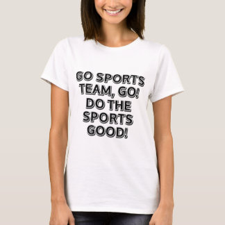 Go sports team, go. Do the sports good! T-Shirt