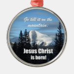 Go tell it on the Mountain: Jesus Christ is born! Christmas Ornaments