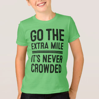 Go The Extra Mile, It's Never Crowded T-shirts