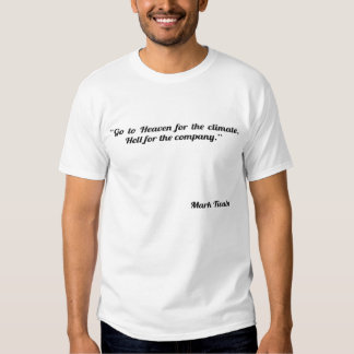 Go to Heaven for the climate, Hell for the company T-shirt