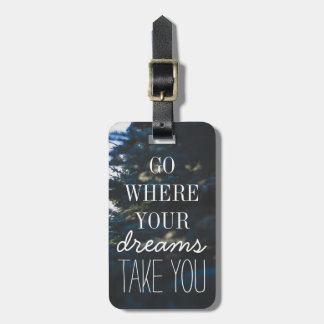 Go Where Your Dreams Take You Quote Typography Luggage Tag