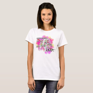 """Go with all your heart!"" Ladies T- Shirt"