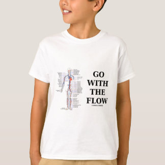 Go With The Flow (Circulatory System Attitude) T-Shirt