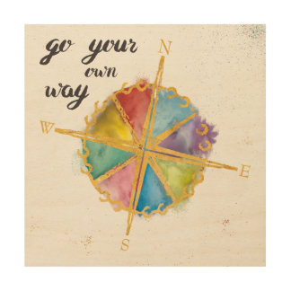 Go Your Own Way Quote With Colored Compass Wood Print