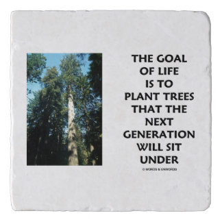 Goal Of Life Is To Plant Trees Next Generation Sit Trivet