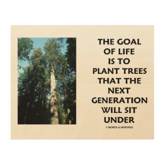 Goal Of Life Is To Plant Trees Next Generation Sit Wood Wall Art