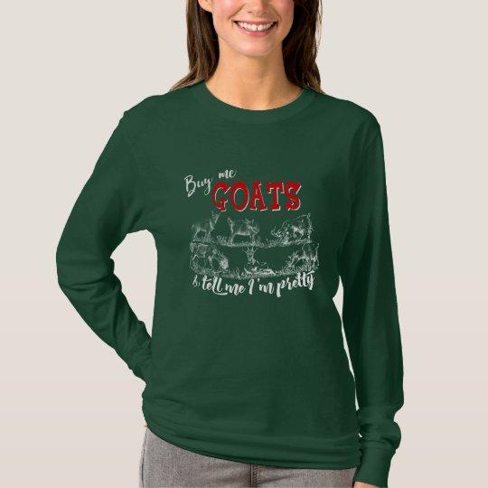 GOAT | Buy Me Goats Tell me I'm Pretty GetYerGoat™ T-Shirt