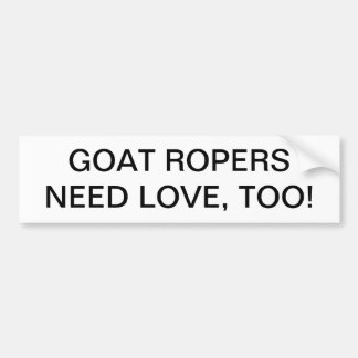 GOAT ROPERS NEED LOVE, TOO. BUMPER STICKER