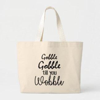 Gobble gobble Till You Wobble Large Tote Bag