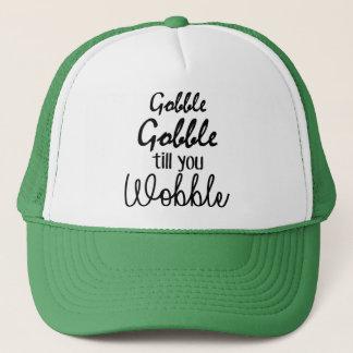 Gobble gobble Till You Wobble Trucker Hat