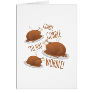 Gobble Til Wobble Card