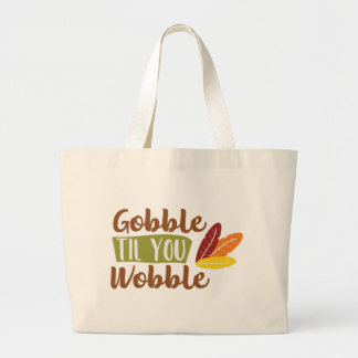 Gobble til you Wobble Large Tote Bag