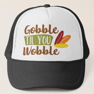 Gobble til you Wobble Trucker Hat